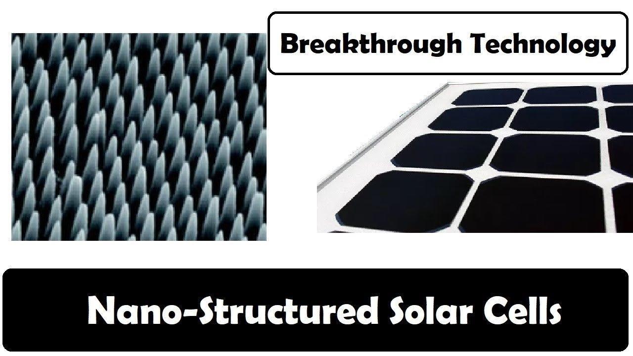 Nano structured solar cells – Breakthrough Technology